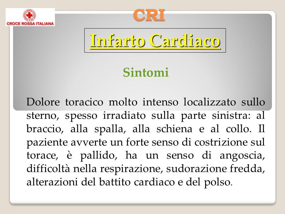 CRI Infarto Cardiaco Sintomi Dolore toracico molto intenso localizzato sullo sterno, spesso irradiato sulla parte sinistra: al braccio, alla spalla, alla schiena e al collo.