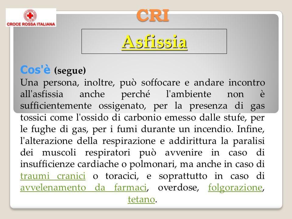 CRI Cos'è (segue) Una persona, inoltre, può soffocare e andare incontro all'asfissia anche perché l'ambiente non è sufficientemente ossigenato, per la