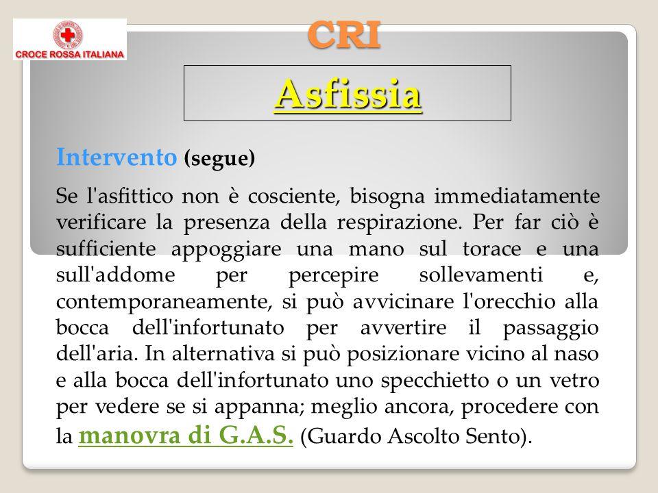 CRI Intervento (segue) manovra di G.A.S. manovra di G.A.S. Se l'asfittico non è cosciente, bisogna immediatamente verificare la presenza della respira