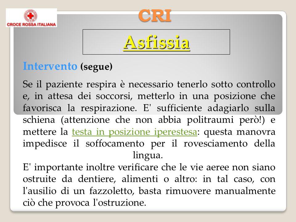 CRI Intervento (segue) Se il paziente respira è necessario tenerlo sotto controllo e, in attesa dei soccorsi, metterlo in una posizione che favorisca la respirazione.