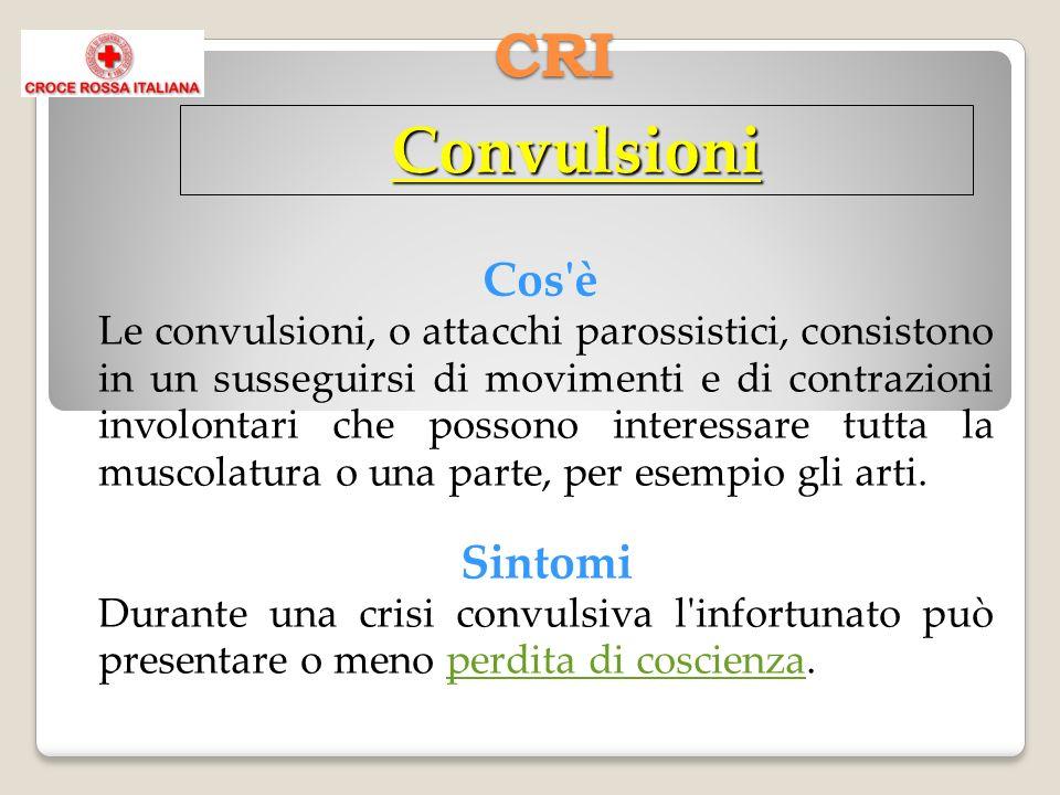 CRI Cos è Le convulsioni, o attacchi parossistici, consistono in un susseguirsi di movimenti e di contrazioni involontari che possono interessare tutta la muscolatura o una parte, per esempio gli arti.