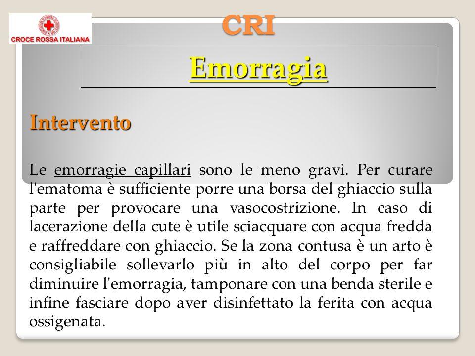 CRI Emorragia Intervento Le emorragie capillari sono le meno gravi. Per curare l'ematoma è sufficiente porre una borsa del ghiaccio sulla parte per pr