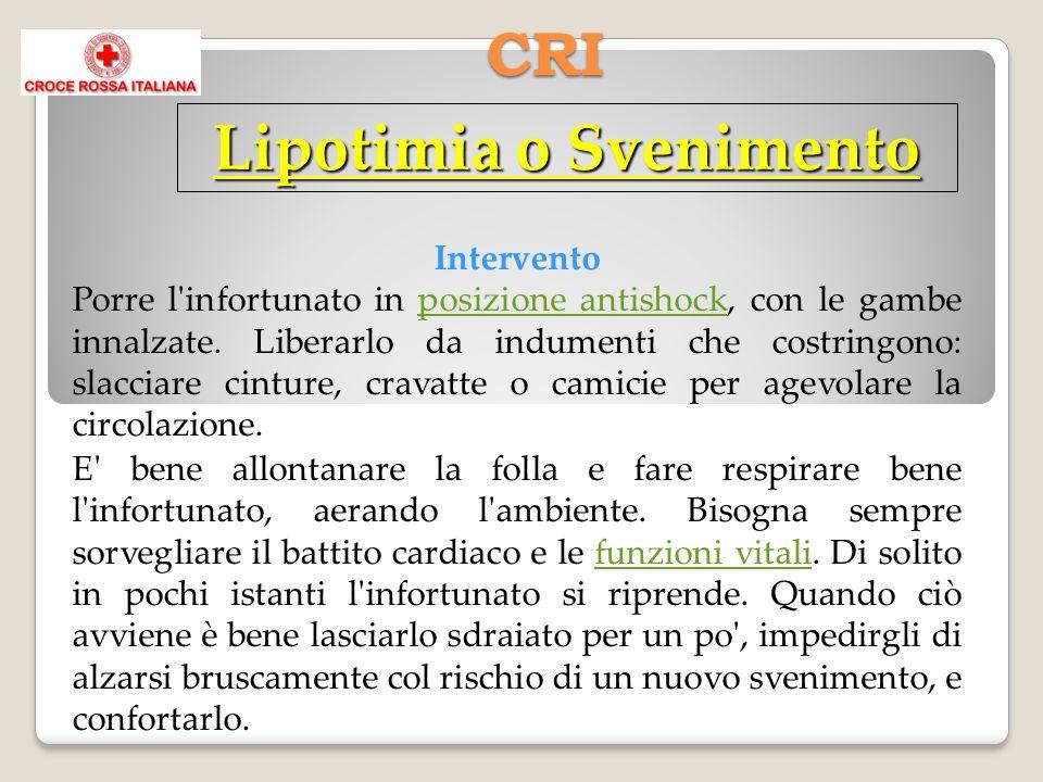 CRI Lipotimia o Svenimento Intervento Porre l infortunato in posizione antishock, con le gambe innalzate.