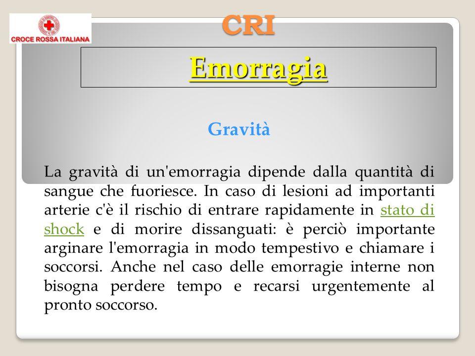 CRI Emorragia Gravità La gravità di un emorragia dipende dalla quantità di sangue che fuoriesce.