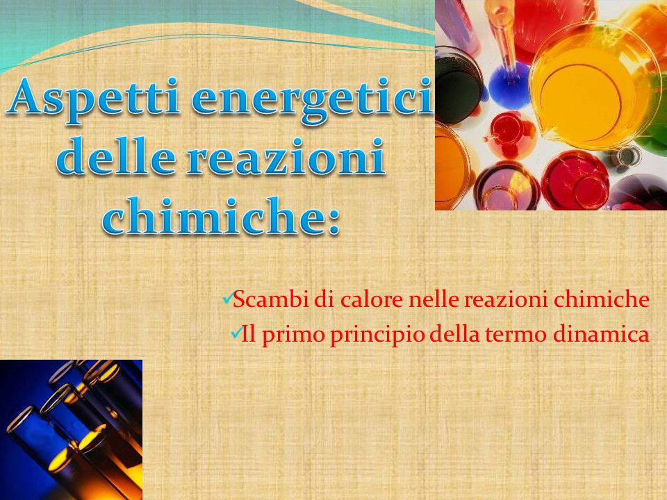 Scambi di calore nelle reazioni chimiche Il primo principio della termo dinamica