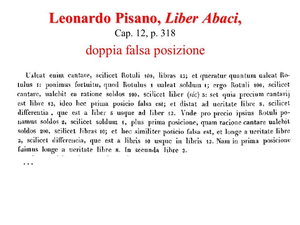 Leonardo Pisano, Liber Abaci, Leonardo Pisano, Liber Abaci, Cap. 12, p. 318 doppia falsa posizione …