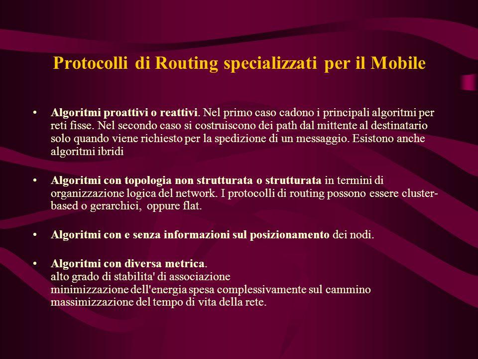 Protocolli di Routing specializzati per il Mobile Algoritmi proattivi o reattivi.