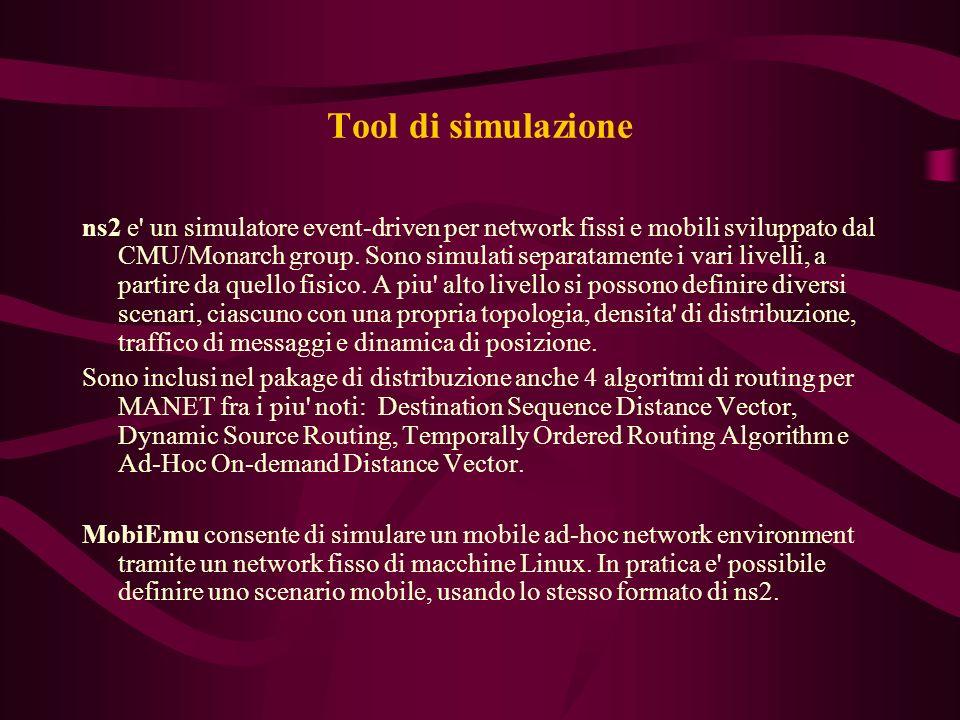 Tool di simulazione ns2 e un simulatore event-driven per network fissi e mobili sviluppato dal CMU/Monarch group.