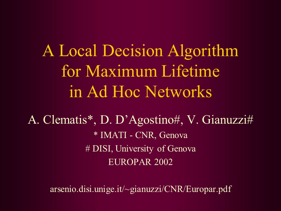 A Local Decision Algorithm for Maximum Lifetime in Ad Hoc Networks A. Clematis*, D. DAgostino#, V. Gianuzzi# * IMATI - CNR, Genova # DISI, University