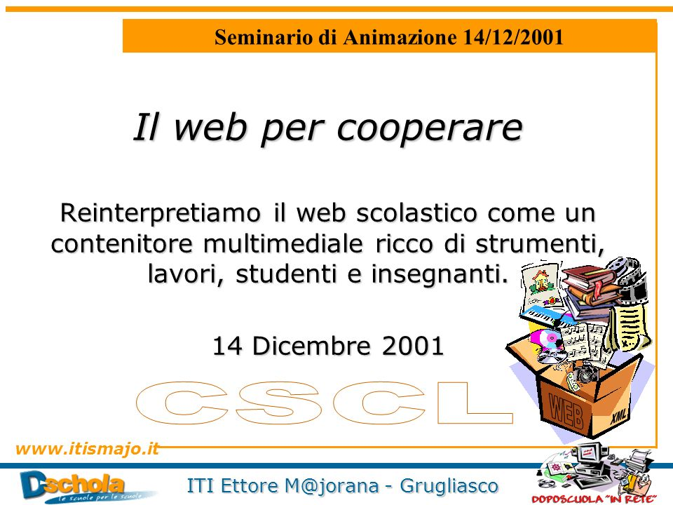 www.itismajo.it ITI Ettore M@jorana - Grugliasco CSCL – Computer Supported Cooperative Learning Cooperative Learning Computer Supported Collaborative Work
