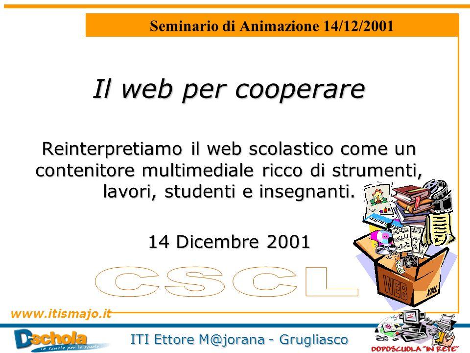 www.itismajo.it ITI Ettore M@jorana - Grugliasco Il web per cooperare Reinterpretiamo il web scolastico come un contenitore multimediale ricco di stru