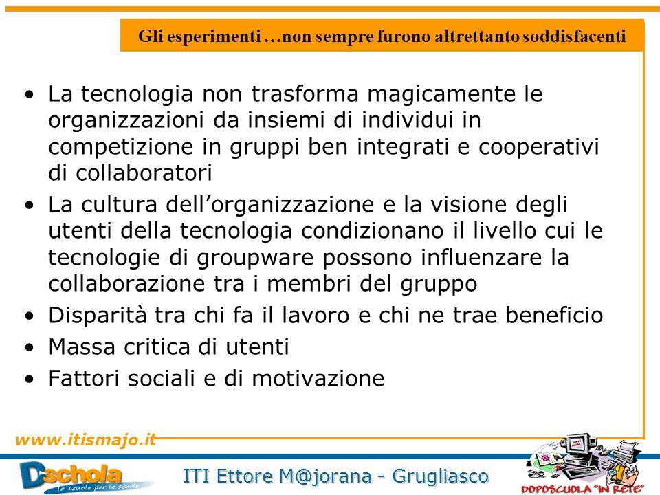 www.itismajo.it ITI Ettore M@jorana - Grugliasco Gli esperimenti …non sempre furono altrettanto soddisfacenti La tecnologia non trasforma magicamente