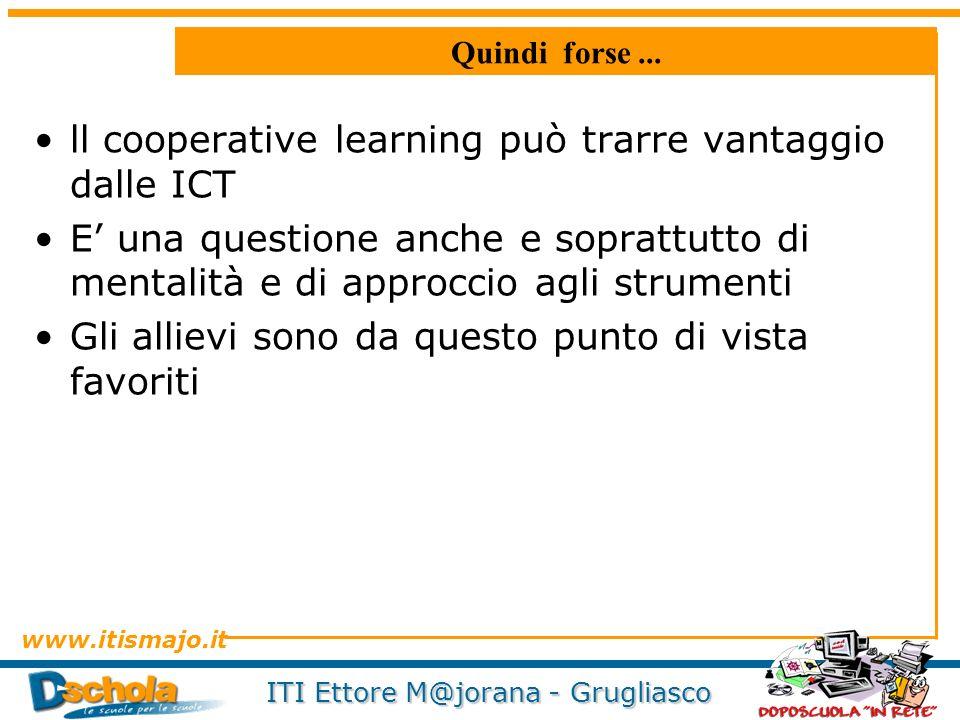 www.itismajo.it ITI Ettore M@jorana - Grugliasco Quindi forse... ll cooperative learning può trarre vantaggio dalle ICT E una questione anche e soprat
