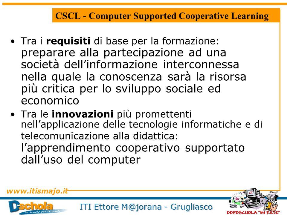 www.itismajo.it ITI Ettore M@jorana - Grugliasco CSCL - Computer Supported Cooperative Learning Tra i requisiti di base per la formazione: preparare a