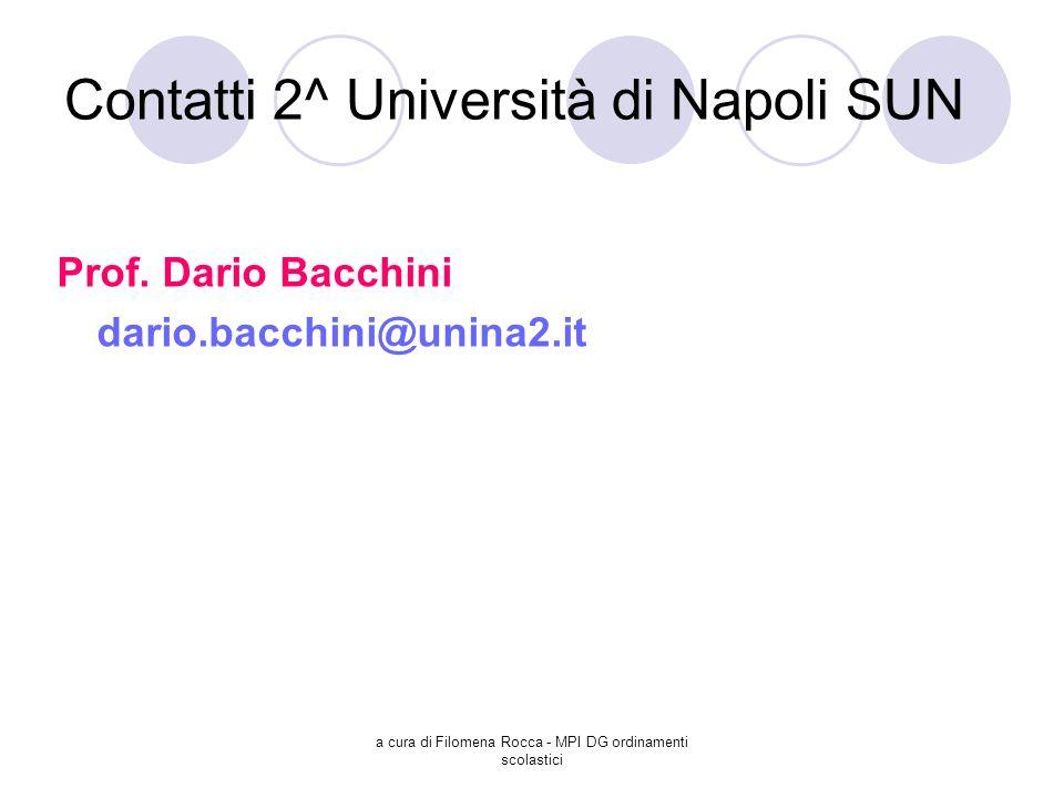 a cura di Filomena Rocca - MPI DG ordinamenti scolastici Contatti 2^ Università di Napoli SUN Prof. Dario Bacchini dario.bacchini@unina2.it