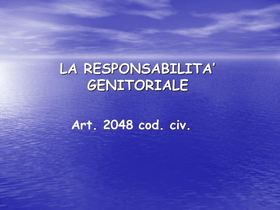 LA RESPONSABILITA GENITORIALE Art. 2048 cod. civ.