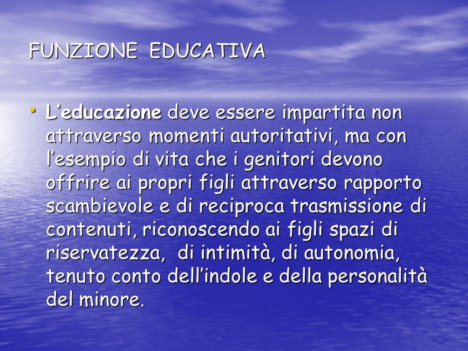 FUNZIONE EDUCATIVA Leducazione deve essere impartita non attraverso momenti autoritativi, ma con lesempio di vita che i genitori devono offrire ai pro