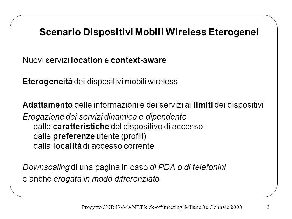Progetto CNR IS-MANET kick-off meeting, Milano 30 Gennaio 20033 Nuovi servizi location e context-aware Eterogeneità dei dispositivi mobili wireless Ad
