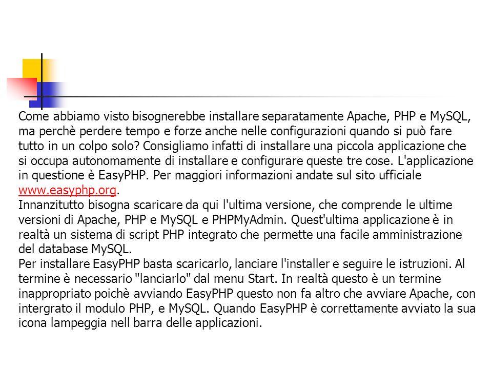 Come abbiamo visto bisognerebbe installare separatamente Apache, PHP e MySQL, ma perchè perdere tempo e forze anche nelle configurazioni quando si può