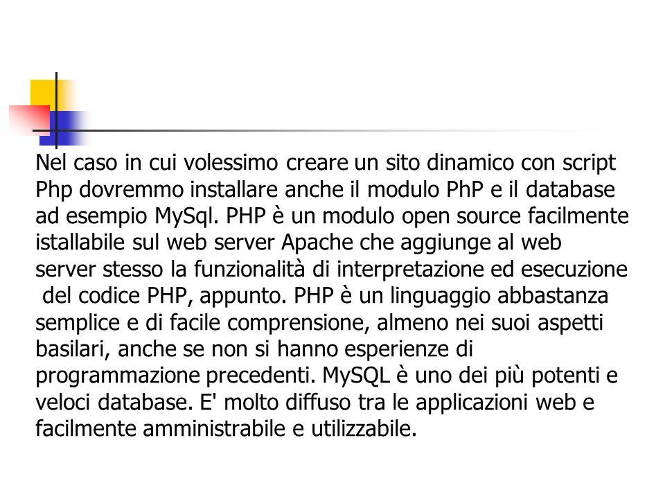 Nel caso in cui volessimo creare un sito dinamico con script Php dovremmo installare anche il modulo PhP e il database ad esempio MySql. PHP è un modu