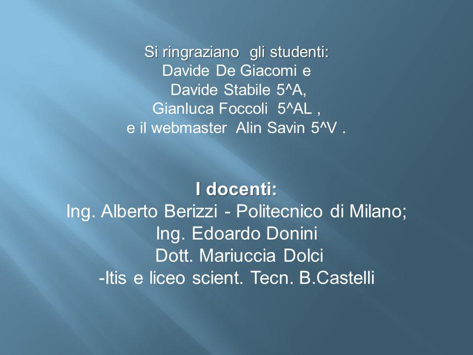 Si ringraziano gli studenti: Davide De Giacomi e Davide Stabile 5^A, Gianluca Foccoli 5^AL, e il webmaster Alin Savin 5^V. I docenti: Ing. Alberto Ber