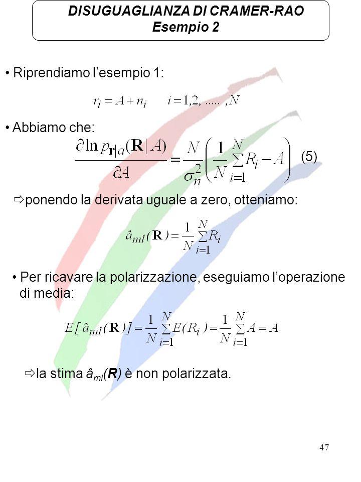 47 DISUGUAGLIANZA DI CRAMER-RAO Esempio 2 Riprendiamo lesempio 1: Abbiamo che: ponendo la derivata uguale a zero, otteniamo: Per ricavare la polarizza