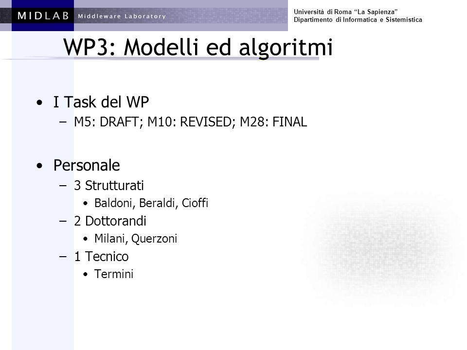 Università di Roma La Sapienza Dipartimento di Informatica e Sistemistica WP3: Modelli ed algoritmi I Task del WP –M5: DRAFT; M10: REVISED; M28: FINAL