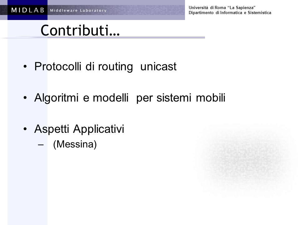 Università di Roma La Sapienza Dipartimento di Informatica e Sistemistica Contributi… Protocolli di routing unicast Algoritmi e modelli per sistemi mobili Aspetti Applicativi – (Messina)