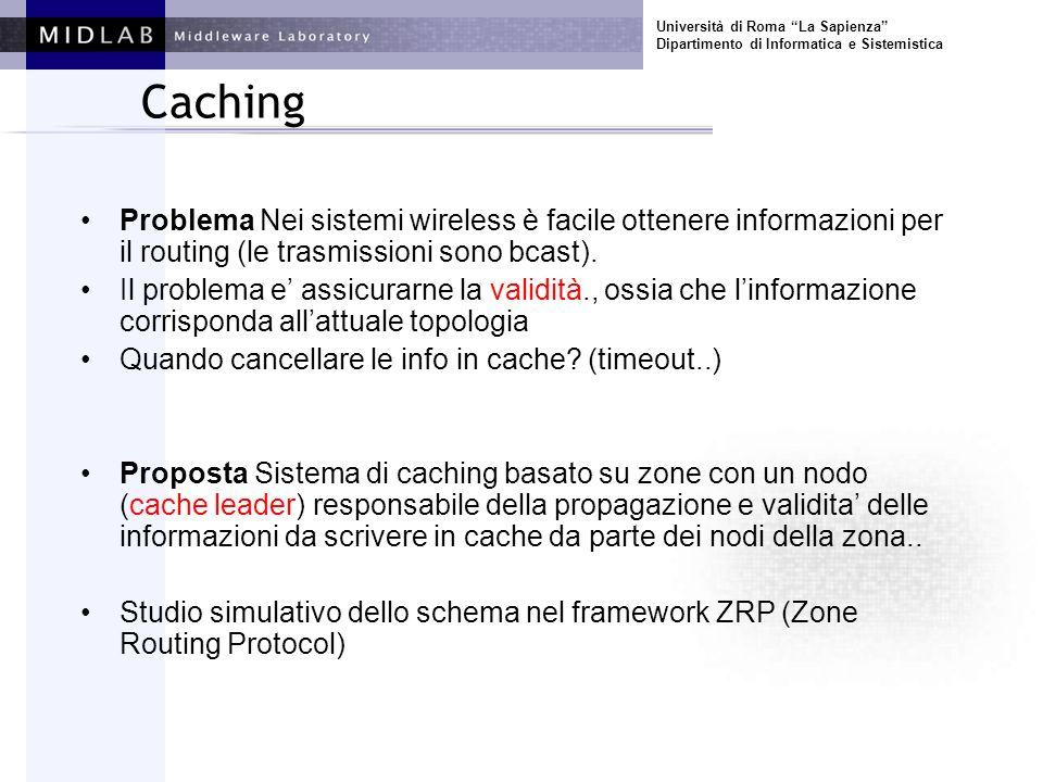 Università di Roma La Sapienza Dipartimento di Informatica e Sistemistica Caching Problema Nei sistemi wireless è facile ottenere informazioni per il routing (le trasmissioni sono bcast).