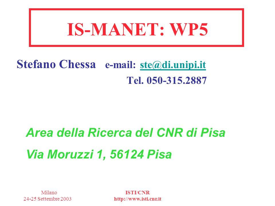 Milano 24-25 Settembre 2003 ISTI/CNR http://www.isti.cnr.it WP5: Protocolli per rete MANET Obiettivi Obiettivo di questo WP e definire, valutare, e realizzare protocolli per gli strati di rete e di trasporto della MANET che sarà sviluppata dal progetto.