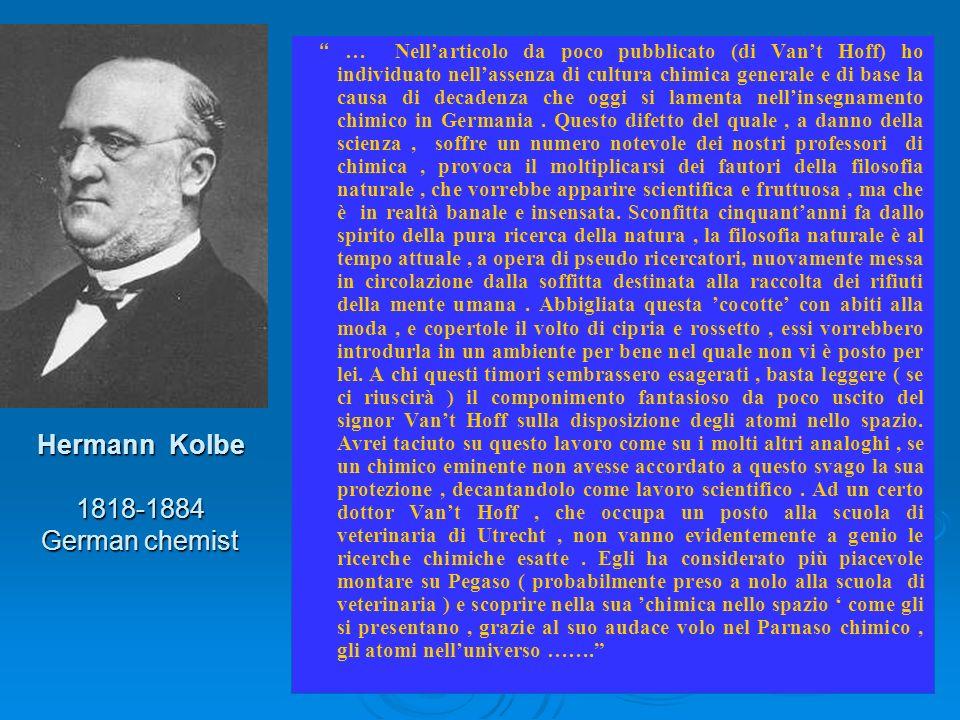 Hermann Kolbe 1818-1884 German chemist … Nellarticolo da poco pubblicato (di Vant Hoff) ho individuato nellassenza di cultura chimica generale e di ba