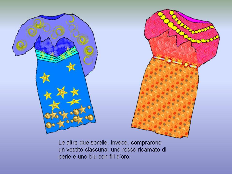 Le altre due sorelle, invece, comprarono un vestito ciascuna: uno rosso ricamato di perle e uno blu con fili doro.