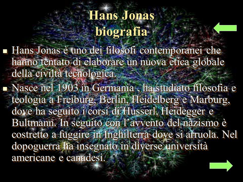 Hans Jonas biografia Hans Jonas è uno dei filosofi contemporanei che hanno tentato di elaborare un nuova etica globale della civiltà tecnologica.