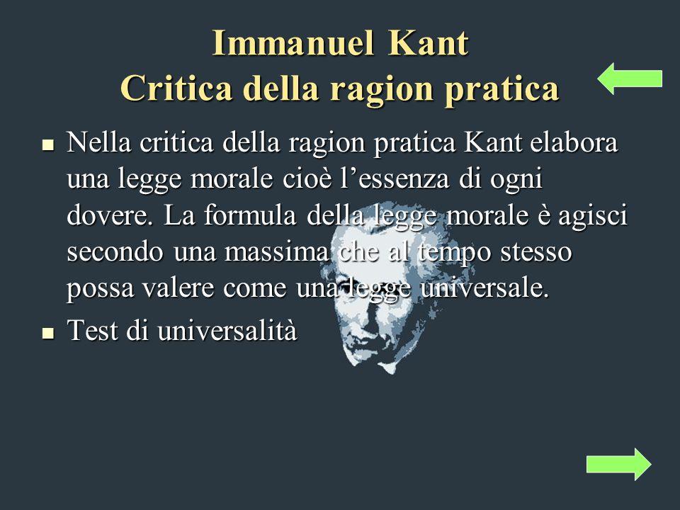Immanuel Kant Critica della ragion pratica Nella critica della ragion pratica Kant elabora una legge morale cioè lessenza di ogni dovere.