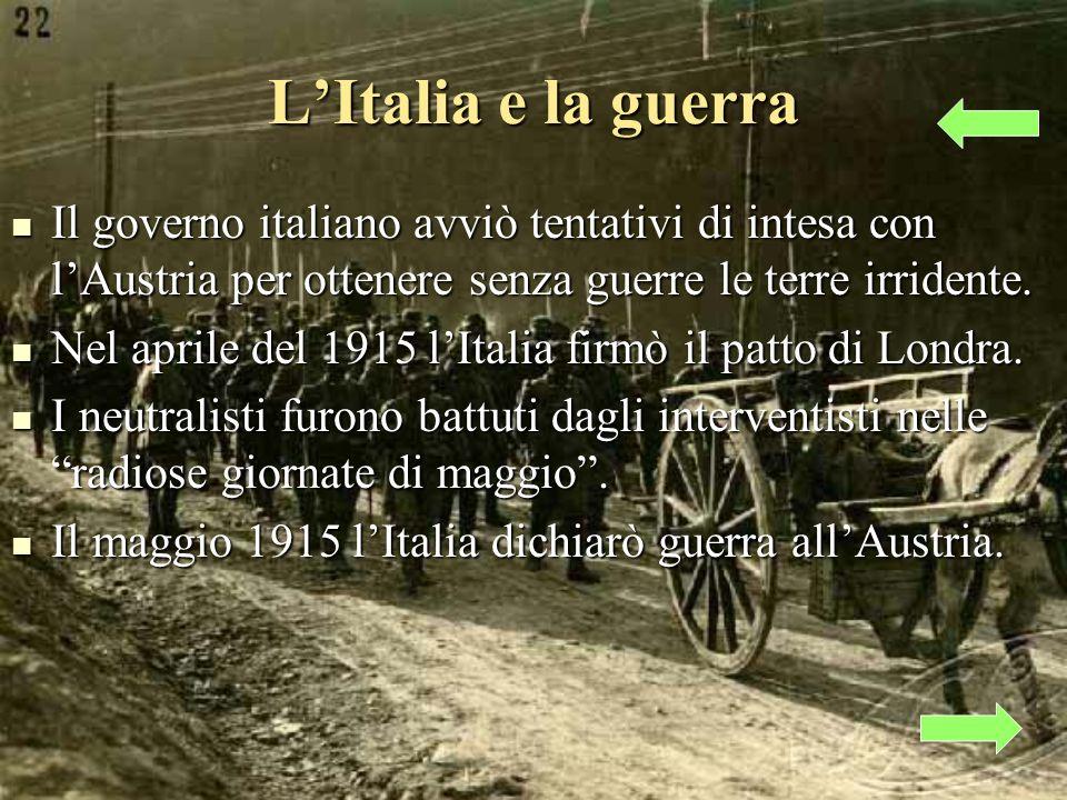 LItalia e la guerra Il governo italiano avviò tentativi di intesa con lAustria per ottenere senza guerre le terre irridente.