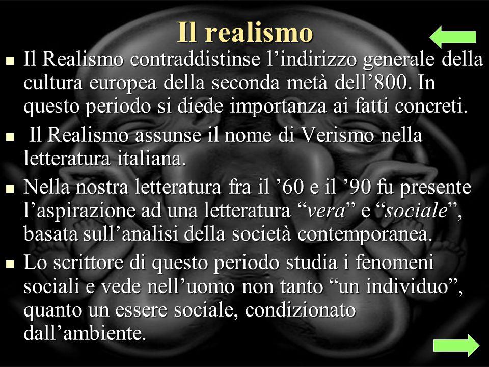 Il realismo Il Realismo contraddistinse lindirizzo generale della cultura europea della seconda metà dell800.