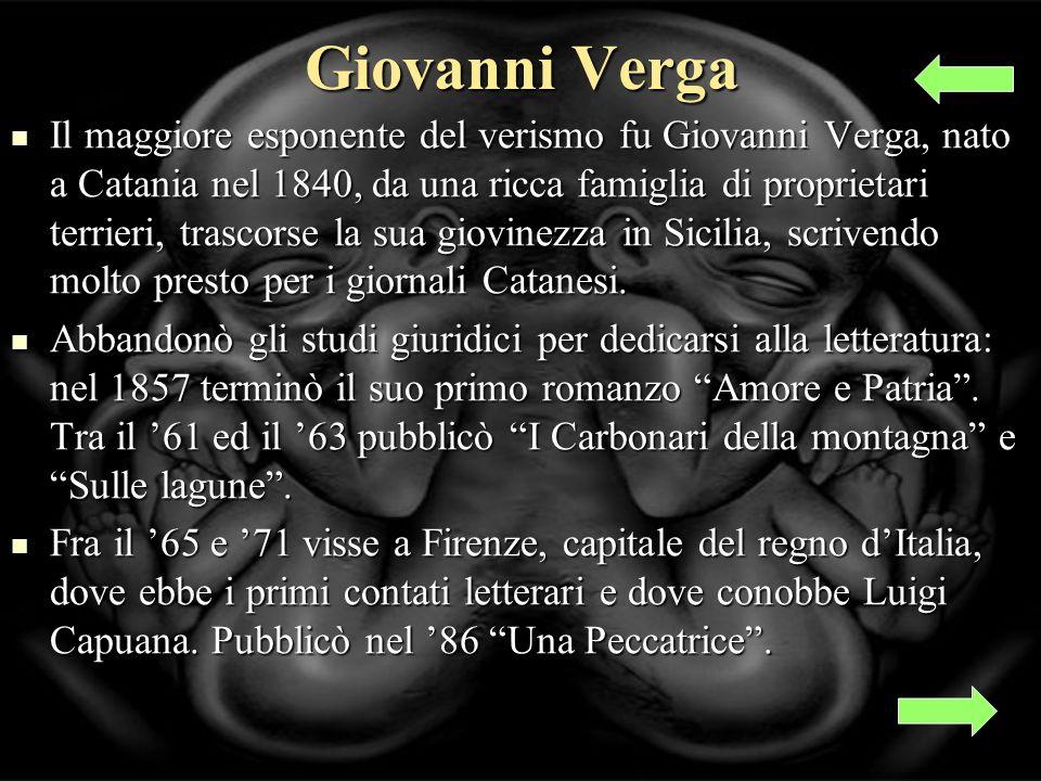 Giovanni Verga Il maggiore esponente del verismo fu Giovanni Verga, nato a Catania nel 1840, da una ricca famiglia di proprietari terrieri, trascorse la sua giovinezza in Sicilia, scrivendo molto presto per i giornali Catanesi.
