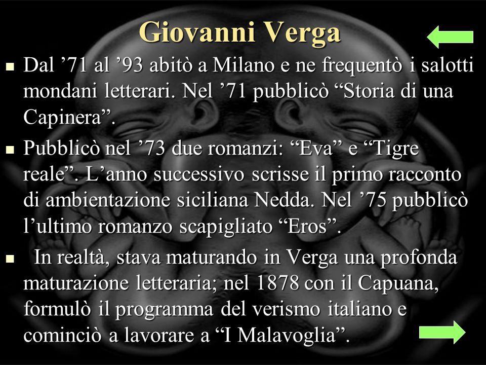 Giovanni Verga Dal 71 al 93 abitò a Milano e ne frequentò i salotti mondani letterari.