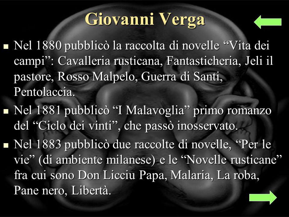 Giovanni Verga Nel 1880 pubblicò la raccolta di novelle Vita dei campi: Cavalleria rusticana, Fantasticheria, Jeli il pastore, Rosso Malpelo, Guerra di Santi, Pentolaccia.