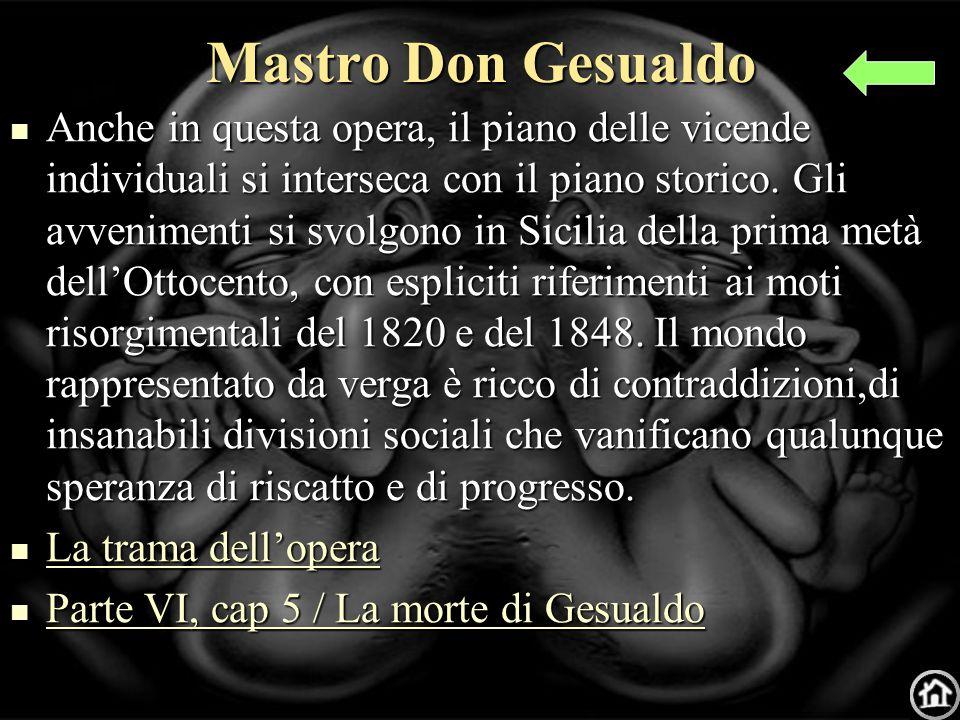 Mastro Don Gesualdo Anche in questa opera, il piano delle vicende individuali si interseca con il piano storico.