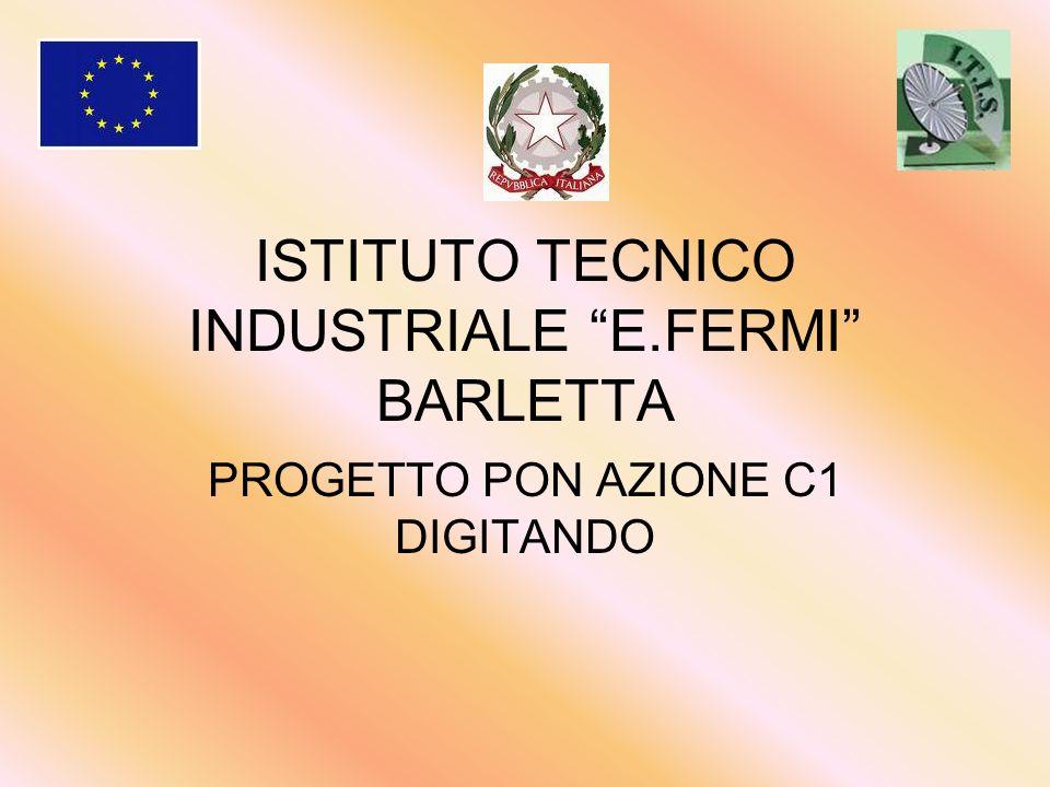ISTITUTO TECNICO INDUSTRIALE E.FERMI BARLETTA PROGETTO PON AZIONE C1 DIGITANDO