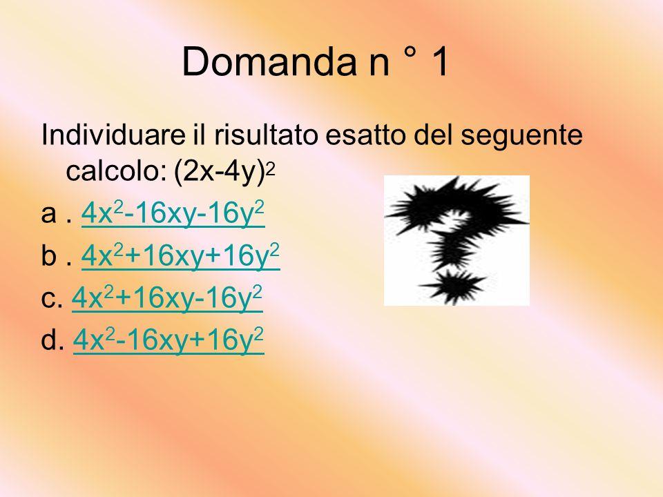 Domanda n ° 1 Individuare il risultato esatto del seguente calcolo: (2x-4y) 2 a.