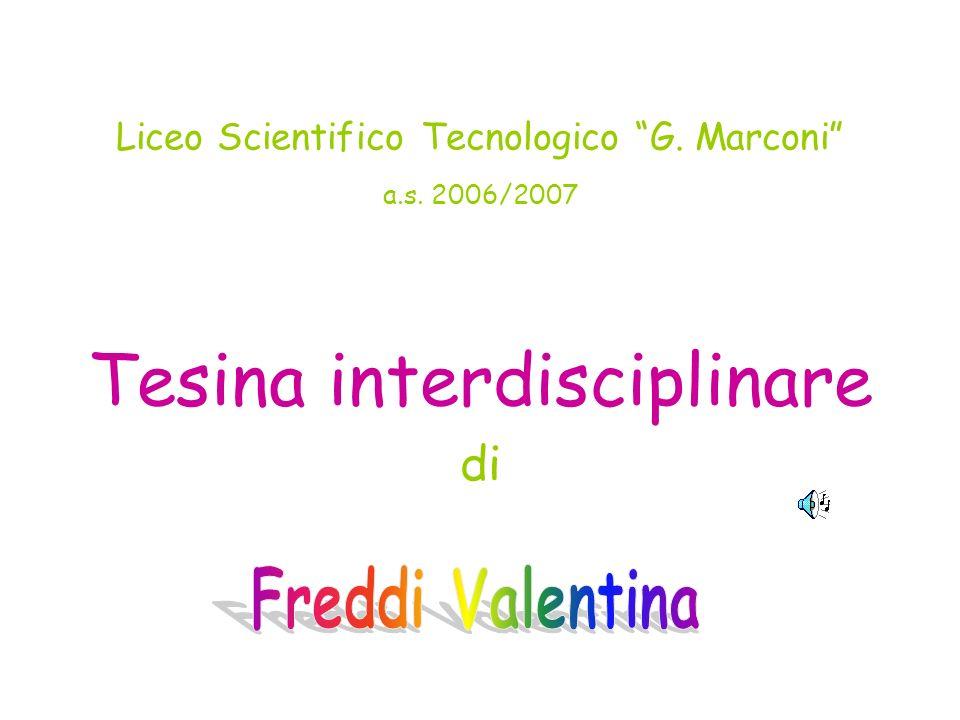 Liceo Scientifico Tecnologico G. Marconi a.s. 2006/2007 Tesina interdisciplinare di
