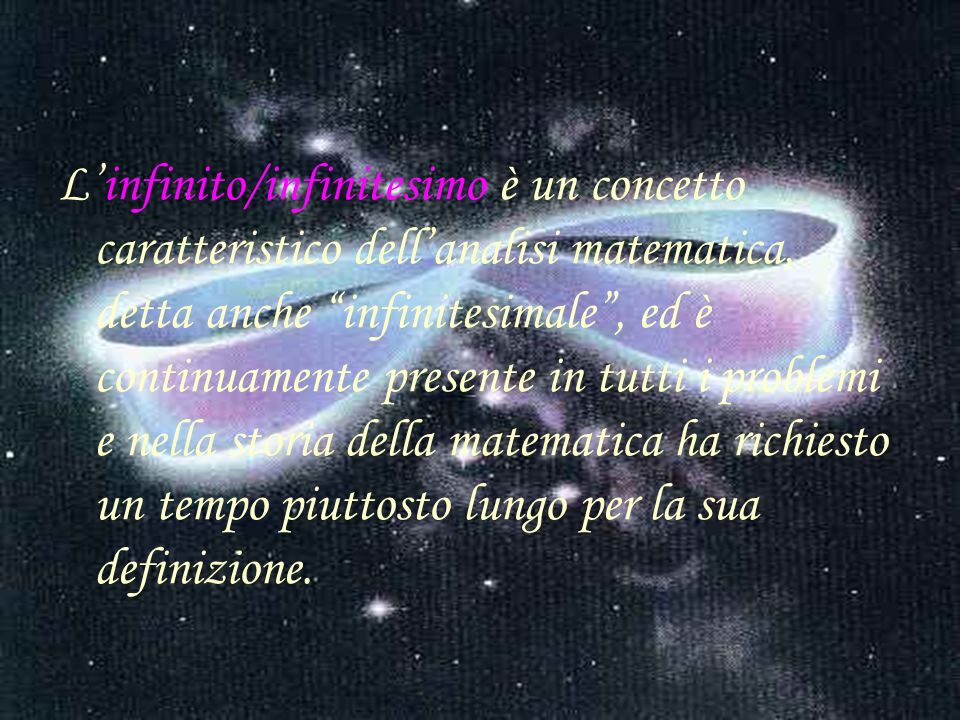 Linfinito/infinitesimo è un concetto caratteristico dellanalisi matematica, detta anche infinitesimale, ed è continuamente presente in tutti i problem