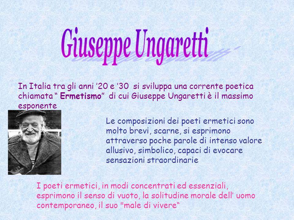 In Italia tra gli anni 20 e 30 si sviluppa una corrente poetica chiamata Ermetismo di cui Giuseppe Ungaretti è il massimo esponente Le composizioni de