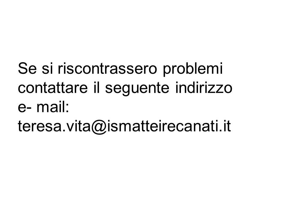 Se si riscontrassero problemi contattare il seguente indirizzo e- mail: teresa.vita@ismatteirecanati.it