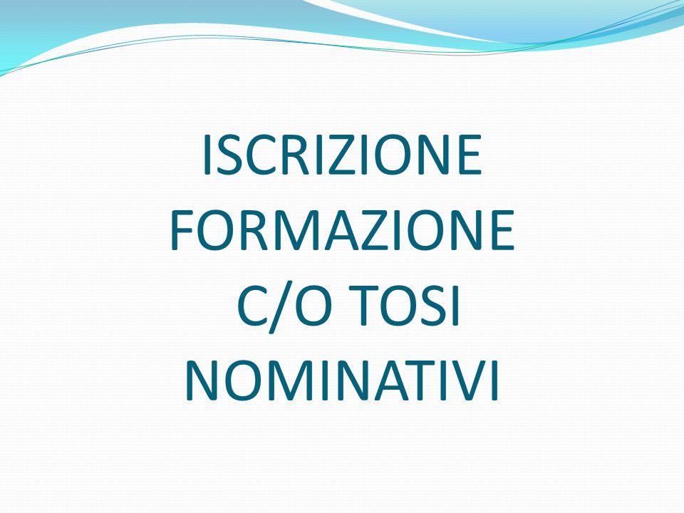 ISCRIZIONE FORMAZIONE C/O TOSI NOMINATIVI
