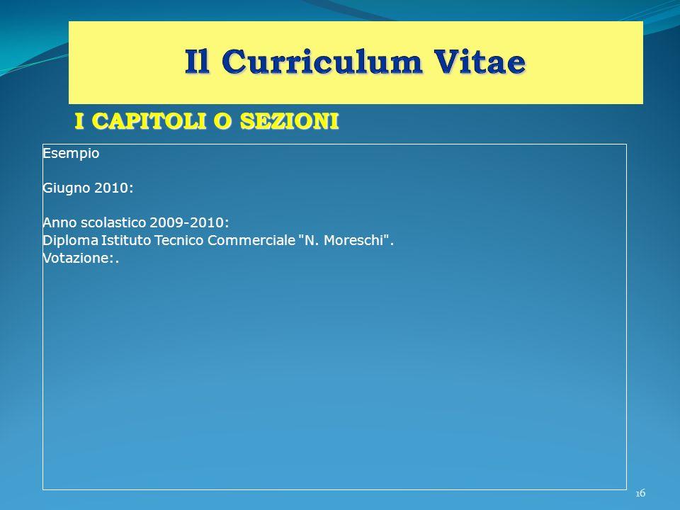 16 I CAPITOLI O SEZIONI Esempio Giugno 2010: Anno scolastico 2009-2010: Diploma Istituto Tecnico Commerciale