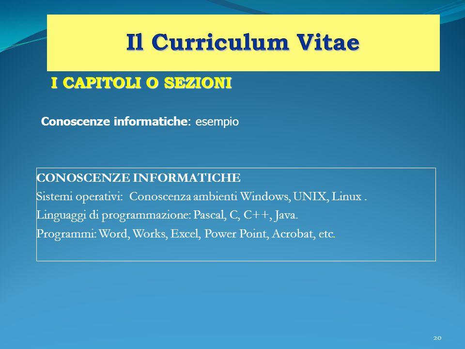 20 I CAPITOLI O SEZIONI CONOSCENZE INFORMATICHE Sistemi operativi:Conoscenza ambienti Windows, UNIX, Linux. Linguaggi di programmazione: Pascal, C, C+