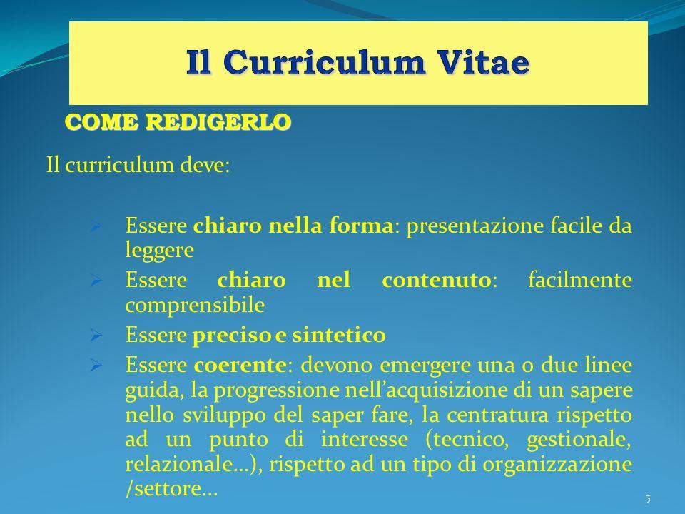 5 COME REDIGERLO Il curriculum deve: Essere chiaro nella forma: presentazione facile da leggere Essere chiaro nel contenuto: facilmente comprensibile